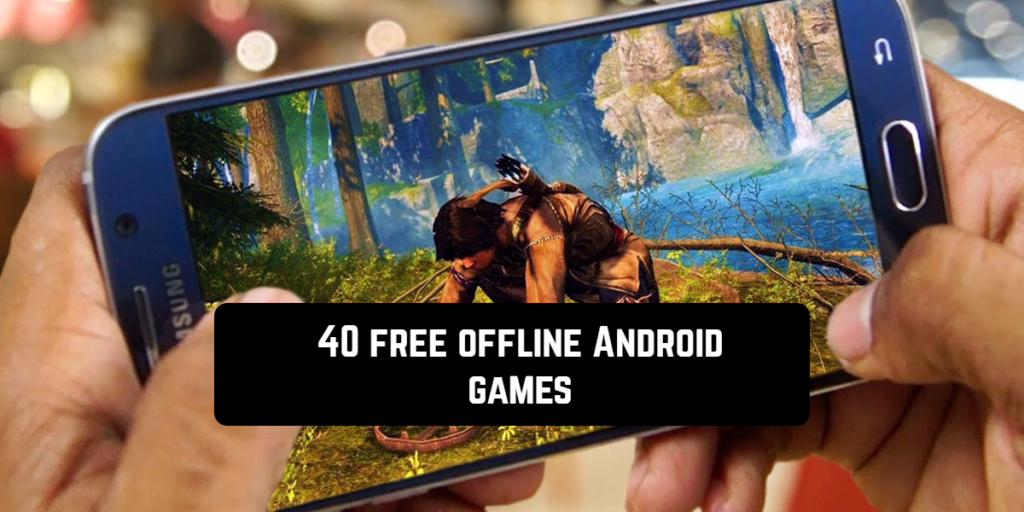 40 free offline Android games