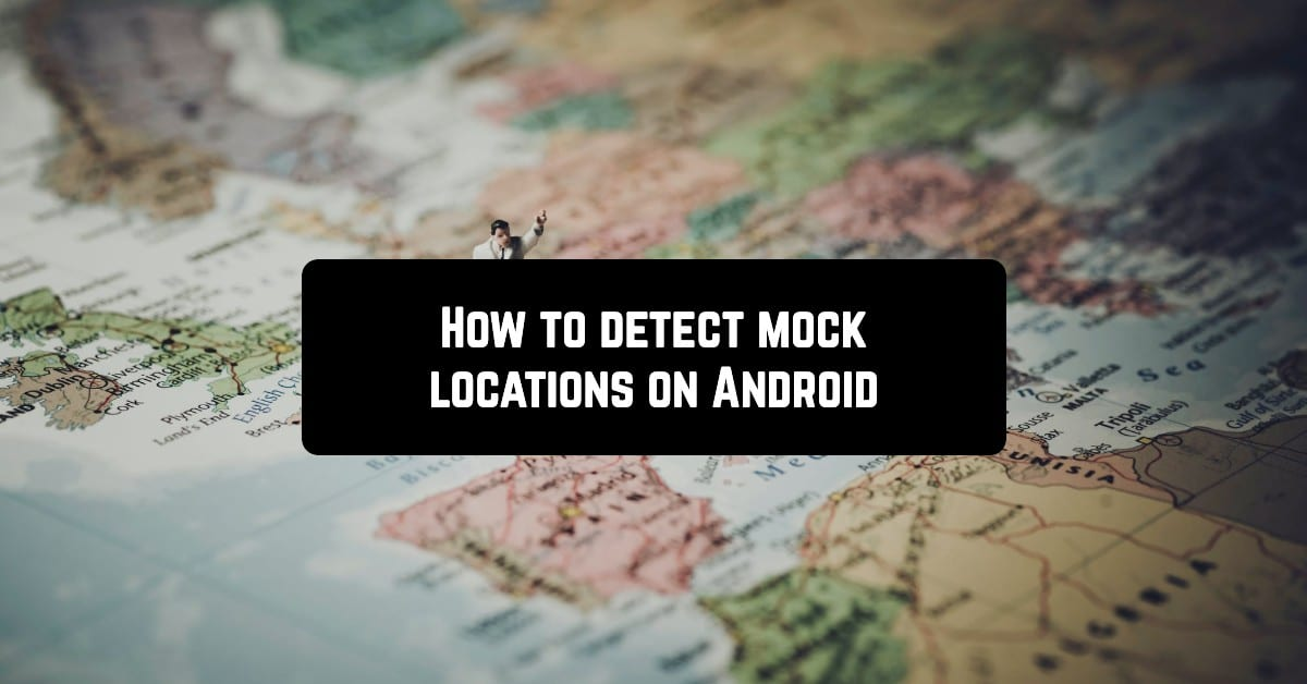 How to detect mock locations on Android
