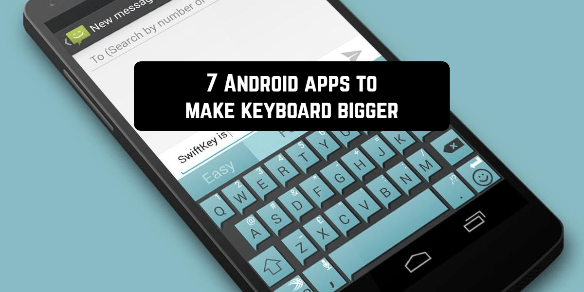 7 Android apps to make keyboard bigger