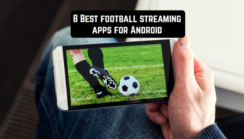 8 Best football streaming apps for Android | Android apps