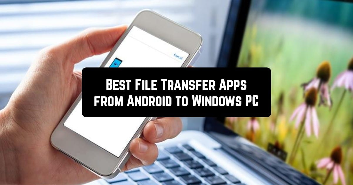 Best File Transfer Apps from Android to Windows PC